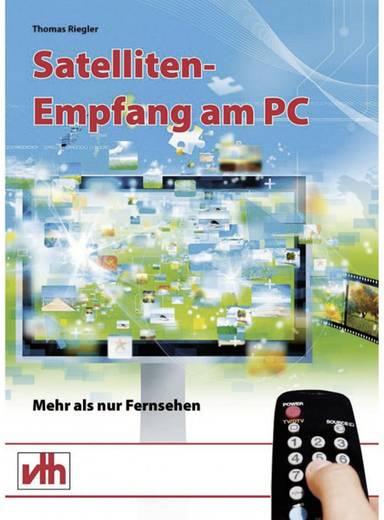 Satelliten-Empfang am PC - Mehr als nur Fernsehen VTH Verlag 978-3-881-80889-7
