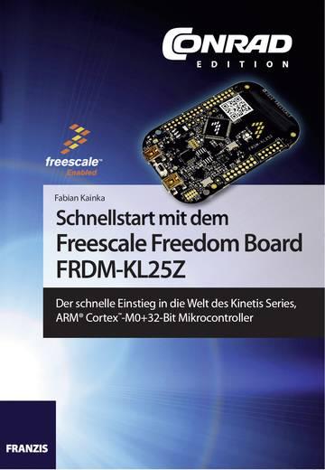 Schnellstart mit dem Freescale Freedom Board FRDM-KL25Z Conrad Components 978-3-645-10143-1