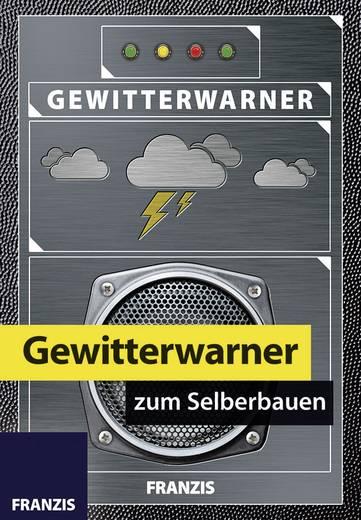 Bausatz Franzis Verlag Gewitterwarner zum Selberbauen 978-3-645-65238-4 ab 14 Jahre