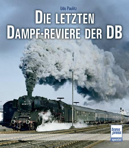 Die letzten Dampf-Reviere der DB Pietsch 978-3-613-71484-7