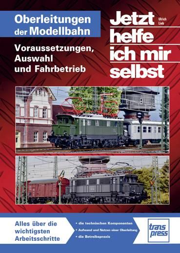 Oberleitungen auf der Modellbahn - Voraussetzungen, Auswahl und Fahrbetrieb Pietsch 978-3-613-71472-4