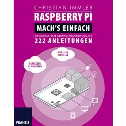 Image of Raspberry Pi: Mach´s einfach! Die kompakteste Gebrauchsanweisung mit 222 Anleitungen Seitenanzahl: 256 Seiten