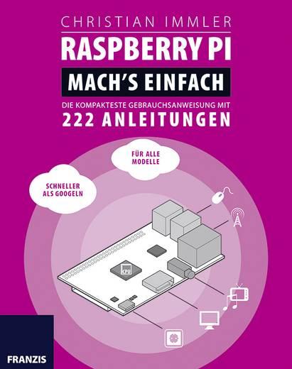 Raspberry Pi: Mach´s einfach! Die kompakteste Gebrauchsanweisung mit 222 Anleitungen Franzis Verlag 978-3-645-60351-5