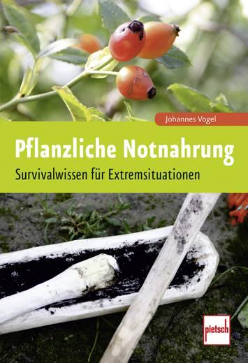 Pflanzliche Notnahrung - Survivalwissen für Extremsituationen Pietsch 978-3-613-50763-0