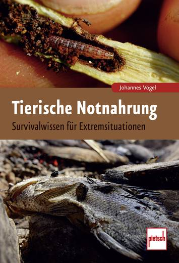 Tierische Notnahrung - Survivalwissen für Extremsituationen Pietsch 978-3-613-50815-6