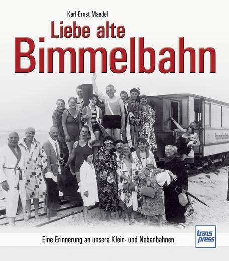 Liebe alte Bimmelbahn - Eine Erinnerung an unsere Klein- und Nebenbahnen Transpress 978-3-613-71493-9