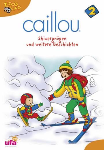 Caillou 2 Skivergnügen und weitere Geschichten