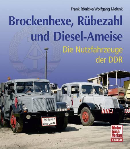 Brockenhexe, Rübezahl und Diesel-Ameise. Nutzfahrzeuge in der DDR Motorbuch Verlag 978-3-613-03305-4 Frank Rönicke, Wolfgang Melenk