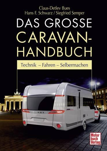 Das große Caravan-Handbuch - Technik - Fahren - Selbermachen Motorbuch Verlag 978-3-613-03384-9 Hans F. Schwarz, Claus-D