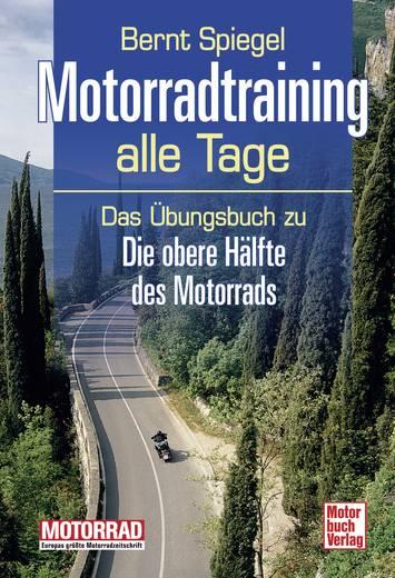 Motorradtraining alle Tage - Das Übungsbuch zu Die obere Hälfte des Motorrads Motorbuch Verlag 978-3-613-03477-8 Bernt S