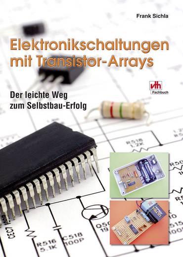 Der leichte Weg zum Selbstbau-Erfolg - Elektronikschaltungen mit Transistor-Arrays VTH Verlag 978-3-881-80850-7