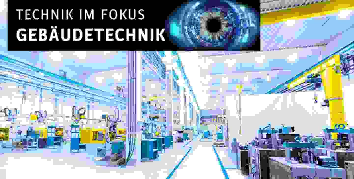 Technik im Fokus - Gebäudetechnik