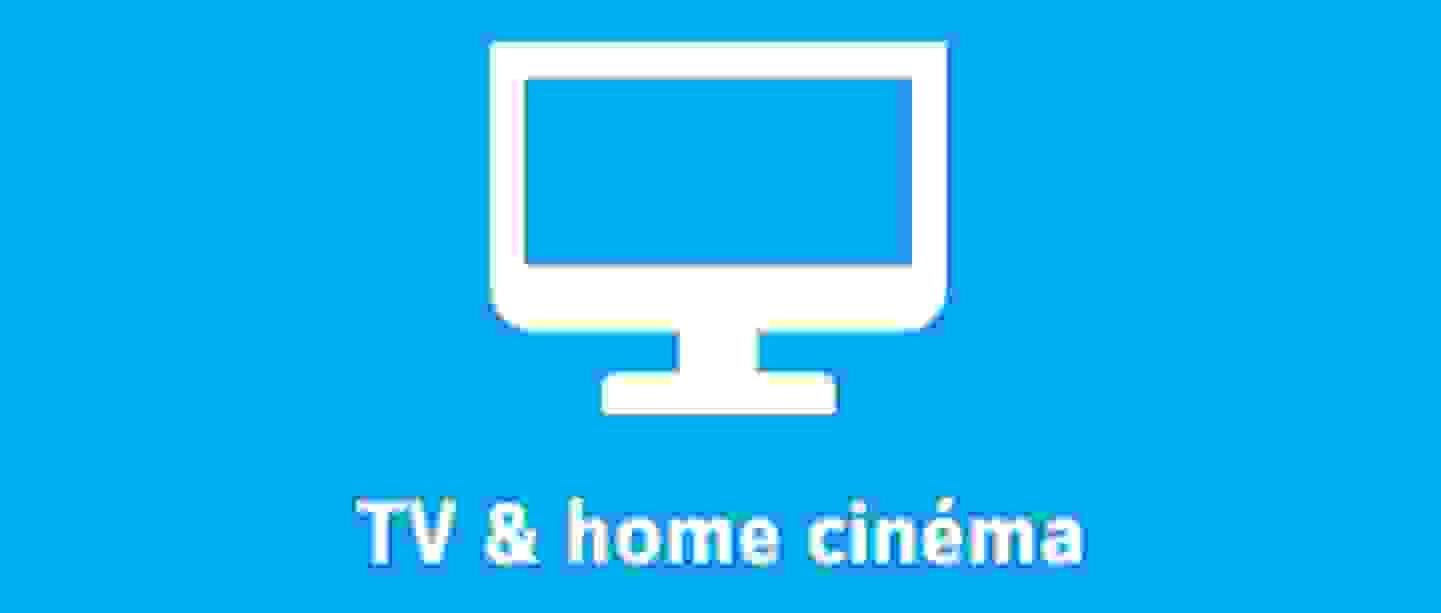 TV & home cinéma